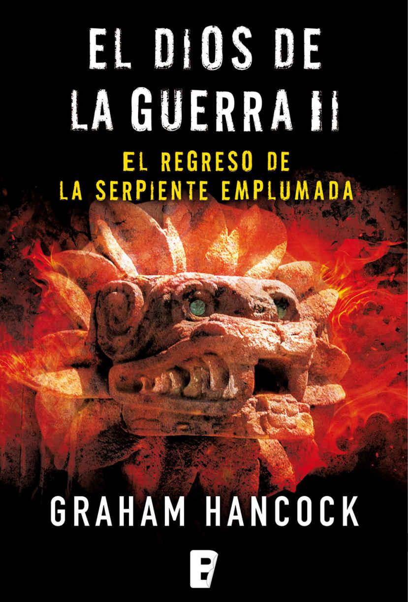Graham Hancock - El Dios de la Guerra II. El regreso de la serpiente emplumada