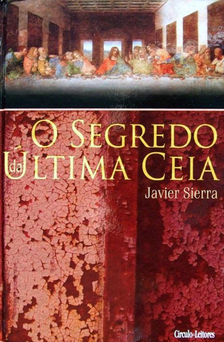 O Segredo da Última Ceia - Javier Sierra