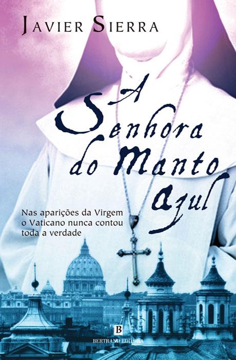 A Senhora Do Manto Azul - Javier Sierra