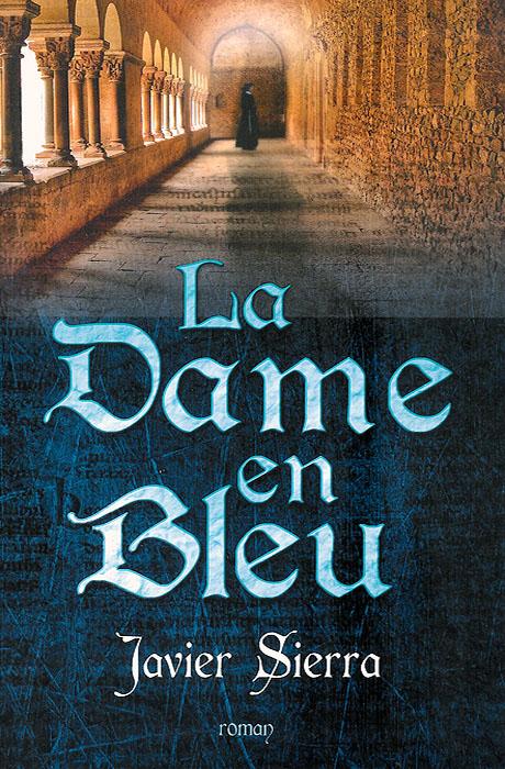 La Dame en Bleu - Javier Sierra